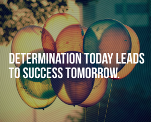 determination-today-leads-to-success-tomorrow